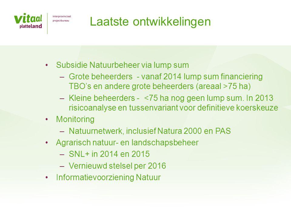 Subsidie Natuurbeheer via lump sum –Grote beheerders - vanaf 2014 lump sum financiering TBO's en andere grote beheerders (areaal >75 ha) –Kleine behee