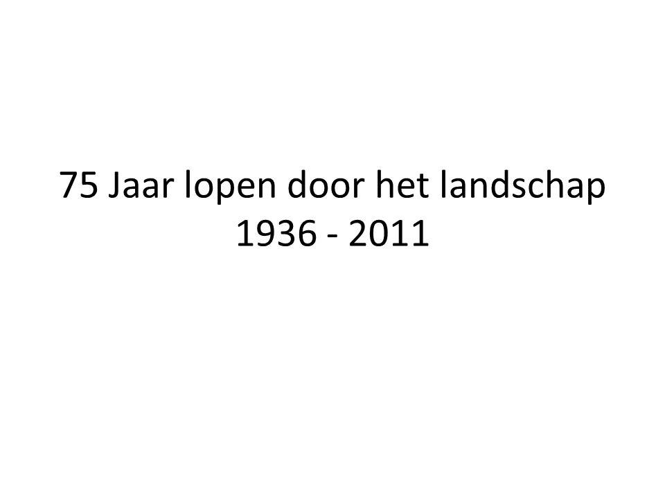75 Jaar lopen door het landschap 1936 - 2011