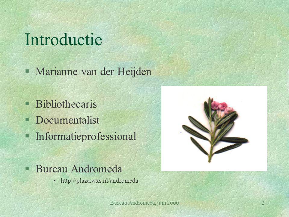 Bureau Andromeda, juni 20002 Introductie §Marianne van der Heijden §Bibliothecaris §Documentalist §Informatieprofessional §Bureau Andromeda http://plaza.wxs.nl/andromeda