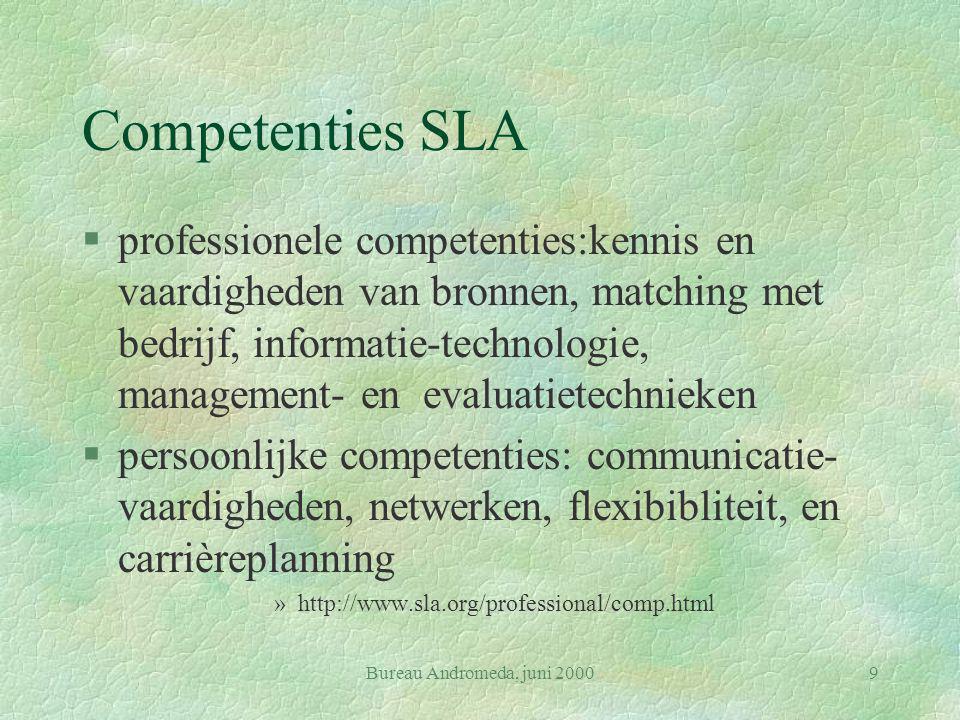 Bureau Andromeda, juni 20009 Competenties SLA §professionele competenties:kennis en vaardigheden van bronnen, matching met bedrijf, informatie-technol