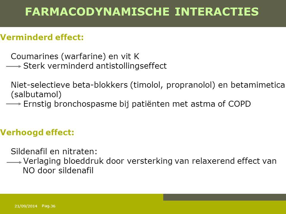Pag. 21/09/201436 FARMACODYNAMISCHE INTERACTIES Verminderd effect: Coumarines (warfarine) en vit K Sterk verminderd antistollingseffect Niet-selectiev