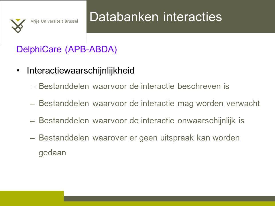 Databanken interacties DelphiCare (APB-ABDA) Interactiewaarschijnlijkheid –Bestanddelen waarvoor de interactie beschreven is –Bestanddelen waarvoor de interactie mag worden verwacht –Bestanddelen waarvoor de interactie onwaarschijnlijk is –Bestanddelen waarover er geen uitspraak kan worden gedaan