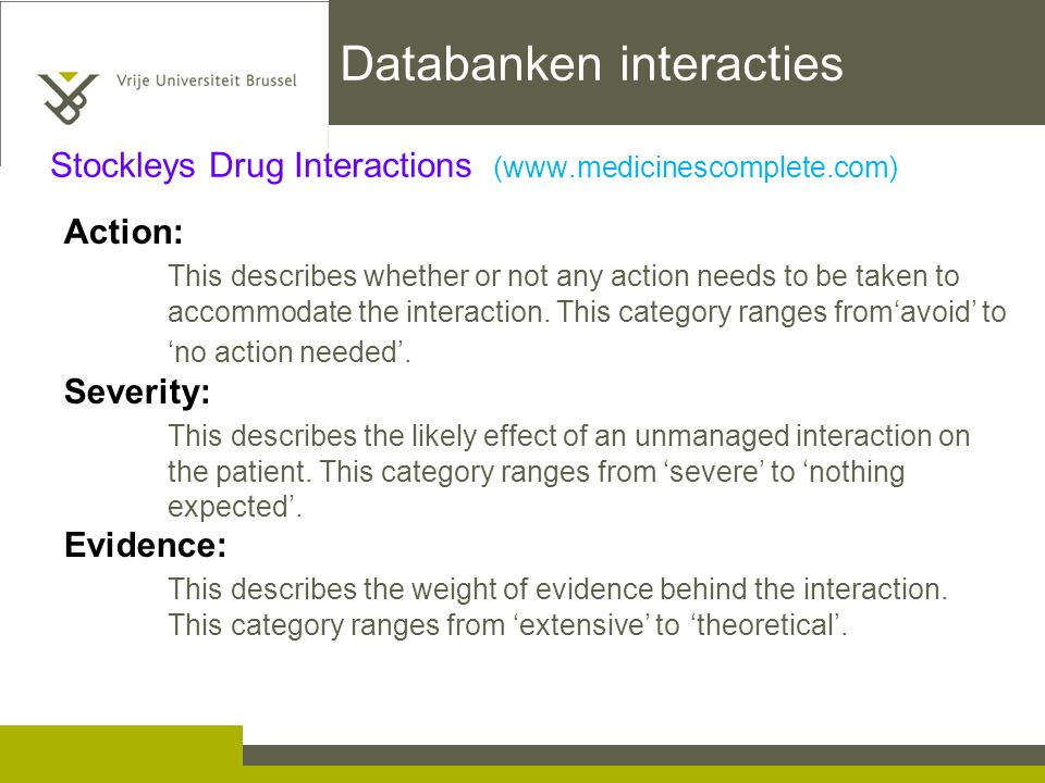 Databanken interacties Action: This describes whether or not any action needs to be taken to accommodate the interaction. This category ranges from'av