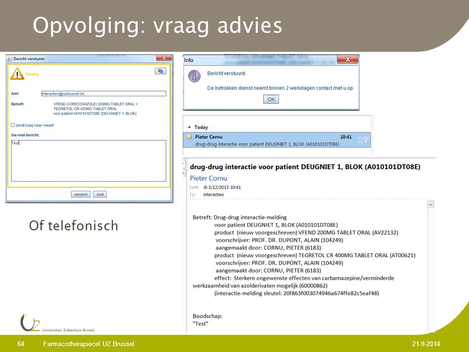 Opvolging: vraag advies Farmacotherapiecel UZ Brussel 64 21-9-2014 Of telefonisch