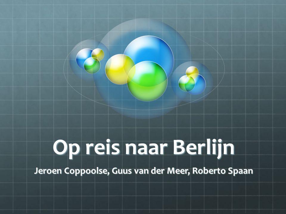 Op reis naar Berlijn Jeroen Coppoolse, Guus van der Meer, Roberto Spaan