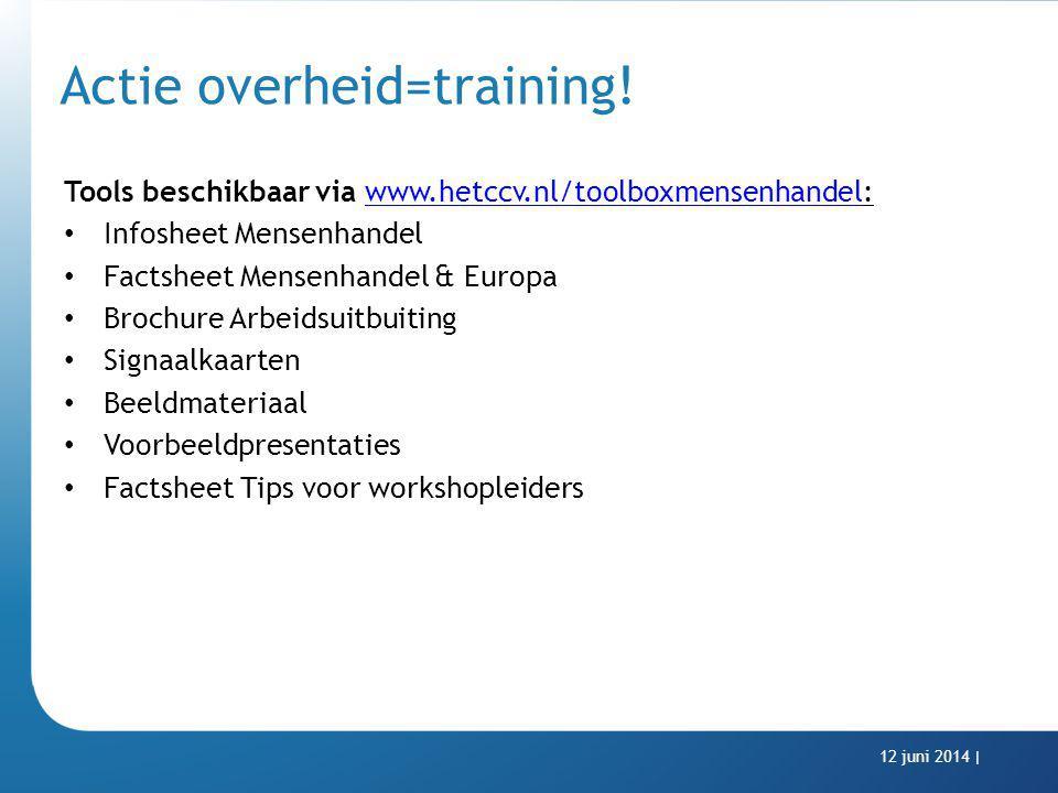 Actie overheid=training! Tools beschikbaar via www.hetccv.nl/toolboxmensenhandel:www.hetccv.nl/toolboxmensenhandel Infosheet Mensenhandel Factsheet Me