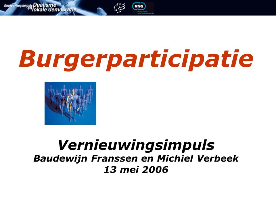 Burgerparticipatie Vernieuwingsimpuls Baudewijn Franssen en Michiel Verbeek 13 mei 2006
