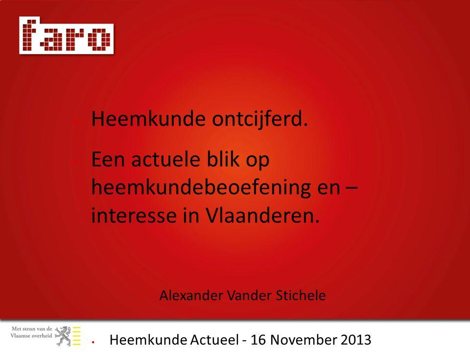  Heemkunde Actueel - 16 November 2013  Alexander Vander Stichele  Heemkunde ontcijferd.