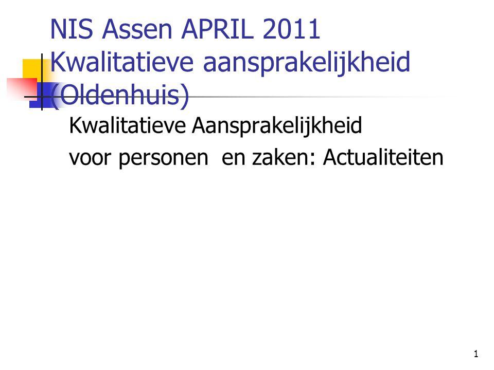 1 NIS Assen APRIL 2011 Kwalitatieve aansprakelijkheid (Oldenhuis) Kwalitatieve Aansprakelijkheid voor personen en zaken: Actualiteiten