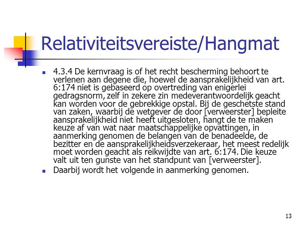 13 Relativiteitsvereiste/Hangmat 4.3.4 De kernvraag is of het recht bescherming behoort te verlenen aan degene die, hoewel de aansprakelijkheid van art.