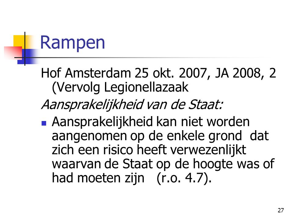 27 Rampen Hof Amsterdam 25 okt. 2007, JA 2008, 2 (Vervolg Legionellazaak Aansprakelijkheid van de Staat: Aansprakelijkheid kan niet worden aangenomen