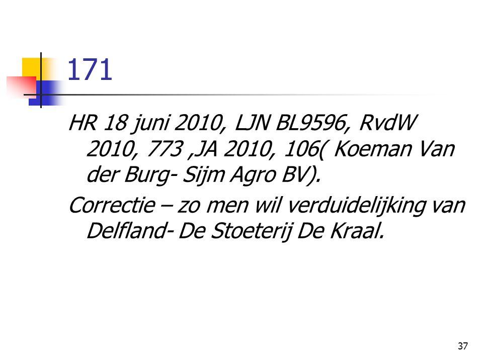 37 171 HR 18 juni 2010, LJN BL9596, RvdW 2010, 773,JA 2010, 106( Koeman Van der Burg- Sijm Agro BV). Correctie – zo men wil verduidelijking van Delfla