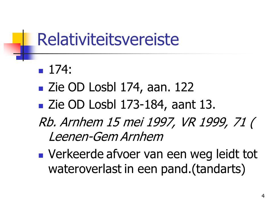 4 Relativiteitsvereiste 174: Zie OD Losbl 174, aan. 122 Zie OD Losbl 173-184, aant 13. Rb. Arnhem 15 mei 1997, VR 1999, 71 ( Leenen-Gem Arnhem Verkeer