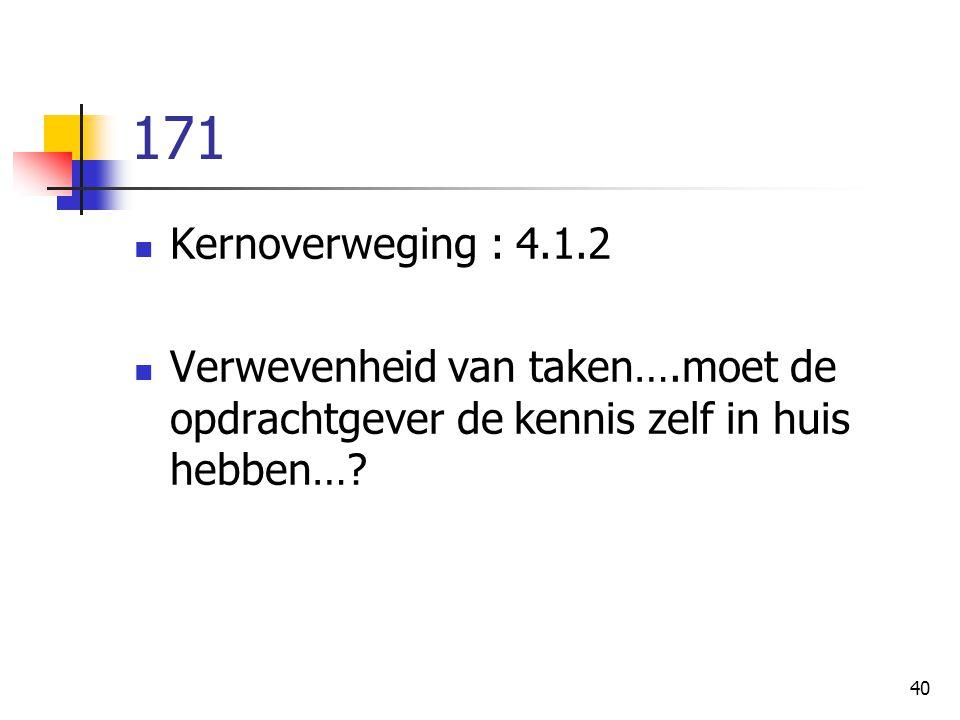 40 171 Kernoverweging : 4.1.2 Verwevenheid van taken….moet de opdrachtgever de kennis zelf in huis hebben…?