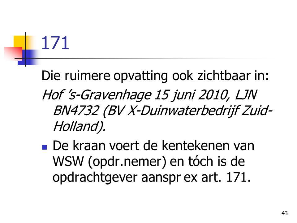 43 171 Die ruimere opvatting ook zichtbaar in: Hof 's-Gravenhage 15 juni 2010, LJN BN4732 (BV X-Duinwaterbedrijf Zuid- Holland).