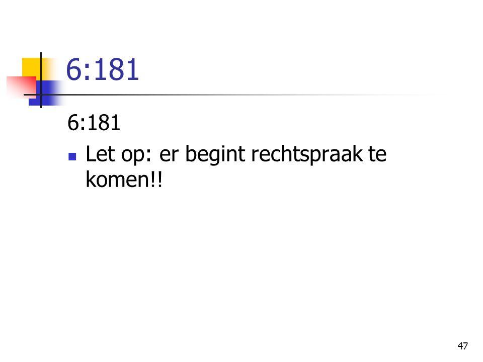 47 6:181 Let op: er begint rechtspraak te komen!!