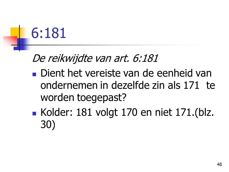 48 6:181 De reikwijdte van art. 6:181 Dient het vereiste van de eenheid van ondernemen in dezelfde zin als 171 te worden toegepast? Kolder: 181 volgt