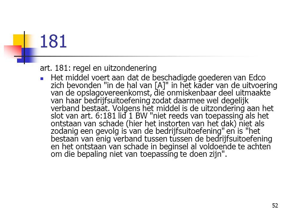 52 181 art. 181: regel en uitzondenering Het middel voert aan dat de beschadigde goederen van Edco zich bevonden