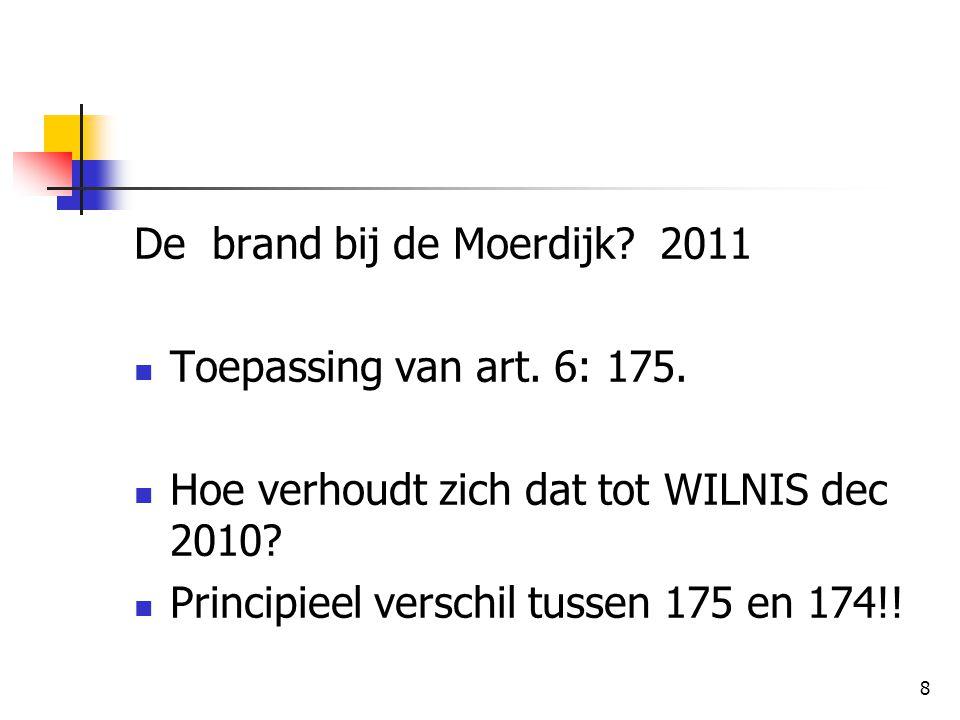 8 De brand bij de Moerdijk? 2011 Toepassing van art. 6: 175. Hoe verhoudt zich dat tot WILNIS dec 2010? Principieel verschil tussen 175 en 174!!