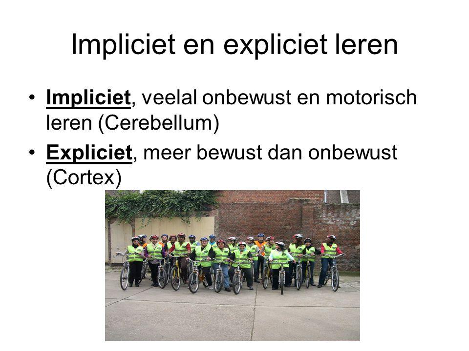 Impliciet en expliciet leren Impliciet, veelal onbewust en motorisch leren (Cerebellum) Expliciet, meer bewust dan onbewust (Cortex)