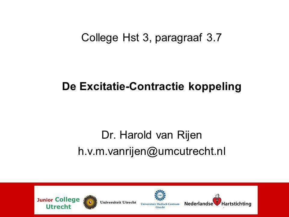 College Hst 3, paragraaf 3.7 De Excitatie-Contractie koppeling Dr. Harold van Rijen h.v.m.vanrijen@umcutrecht.nl