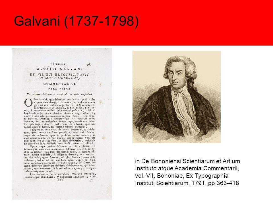 Galvani (1737-1798) in De Bononiensi Scientiarum et Artium Instituto atque Academia Commentarii, vol. VII, Bononiae, Ex Typographia Instituti Scientia
