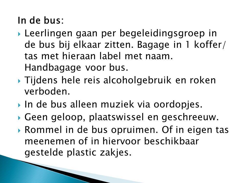 In de bus:  Leerlingen gaan per begeleidingsgroep in de bus bij elkaar zitten. Bagage in 1 koffer/ tas met hieraan label met naam. Handbagage voor bu