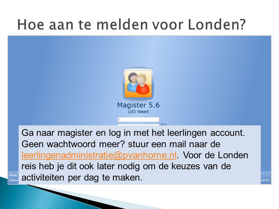 Ga naar magister en log in met het leerlingen account. Geen wachtwoord meer? stuur een mail naar de leerlingenadministratie@pvanhorne.nl. Voor de Lond