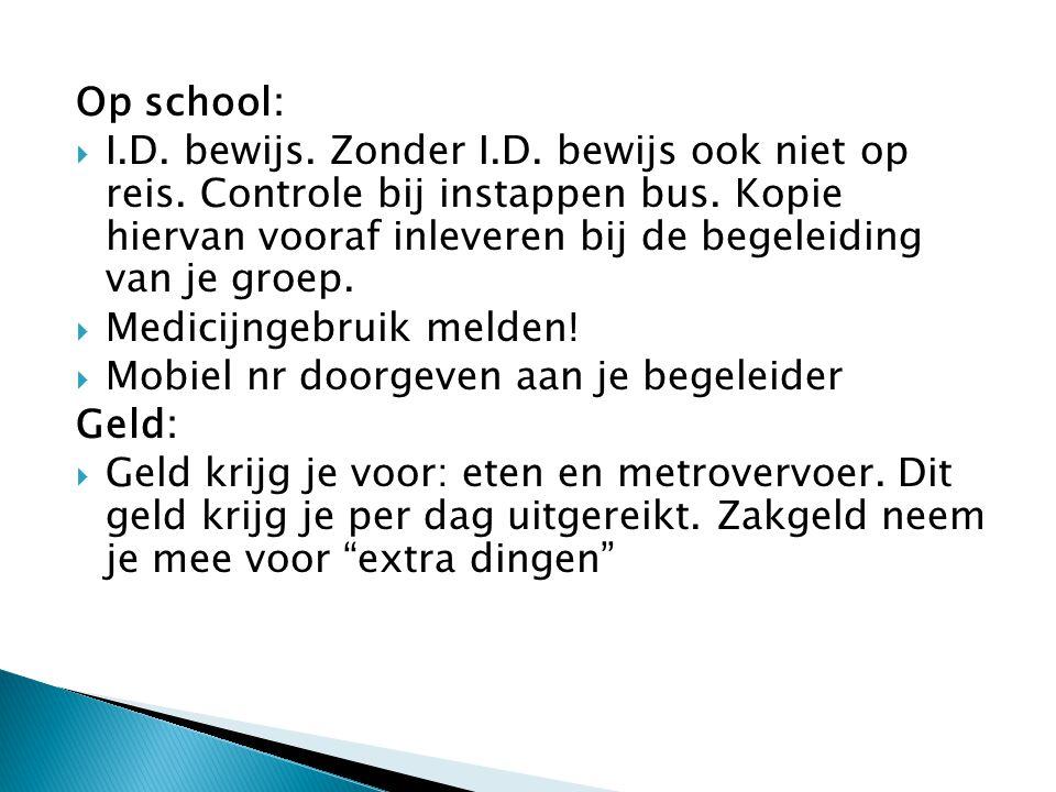 Op school:  I.D. bewijs. Zonder I.D. bewijs ook niet op reis. Controle bij instappen bus. Kopie hiervan vooraf inleveren bij de begeleiding van je gr
