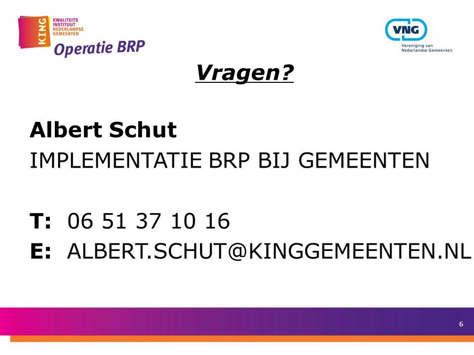 Vragen? 6 Albert Schut IMPLEMENTATIE BRP BIJ GEMEENTEN T: 06 51 37 10 16 E: ALBERT.SCHUT@KINGGEMEENTEN.NL