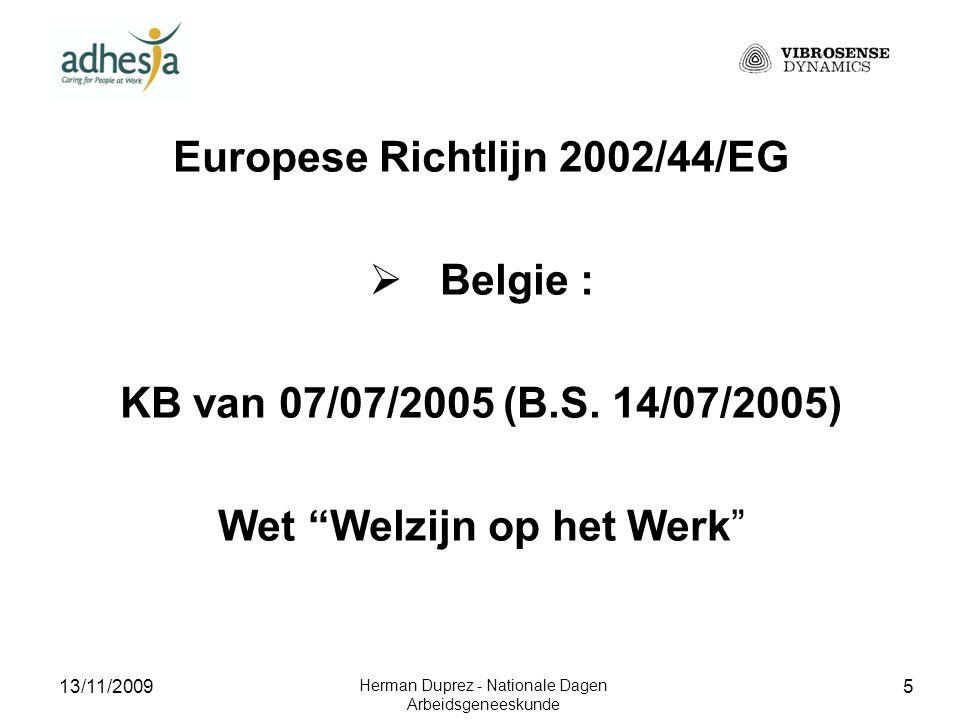 13/11/2009 Herman Duprez - Nationale Dagen Arbeidsgeneeskunde 6 HAND-ARM VIBRATIE : RICHTLIJNEN  Actiewaarde over 8 u.-dag : 2,5 m/s²  Limietwaarde over 8 u.-dag : 5 m/s²  Evaluatie van het risico, en zo nodig – met gepaste intervallen - meting van het niveau van de trillingen door terzake competente diensten