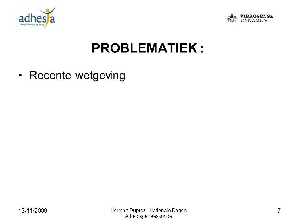13/11/2009 Herman Duprez - Nationale Dagen Arbeidsgeneeskunde 8 PROBLEMATIEK : Recente wetgeving Toepassing wetgeving niet eenvoudig