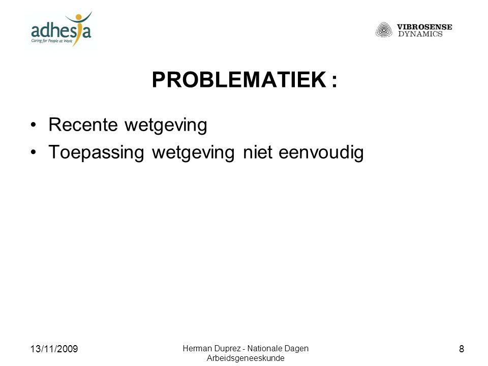 13/11/2009 Herman Duprez - Nationale Dagen Arbeidsgeneeskunde 9 PROBLEMATIEK : Recente wetgeving Toepassing wetgeving niet eenvoudig Neurologische letsels klinisch niet duidelijk