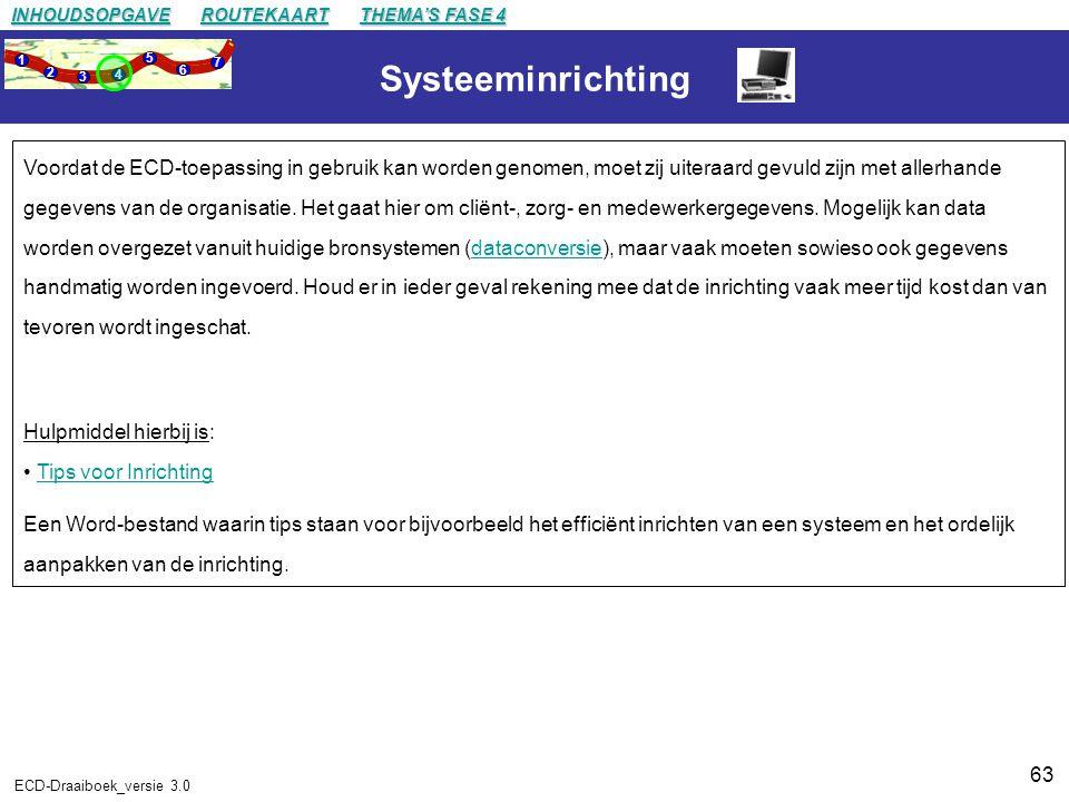 63 ECD-Draaiboek_versie 3.0 Systeeminrichting Voordat de ECD-toepassing in gebruik kan worden genomen, moet zij uiteraard gevuld zijn met allerhande gegevens van de organisatie.