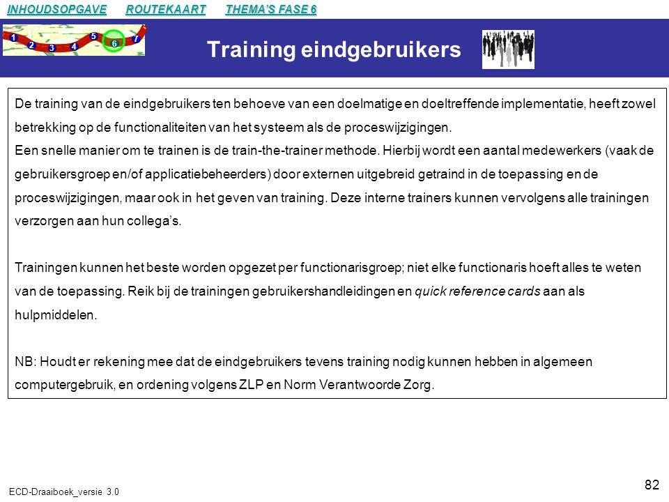 82 ECD-Draaiboek_versie 3.0 Training eindgebruikers De training van de eindgebruikers ten behoeve van een doelmatige en doeltreffende implementatie, heeft zowel betrekking op de functionaliteiten van het systeem als de proceswijzigingen.