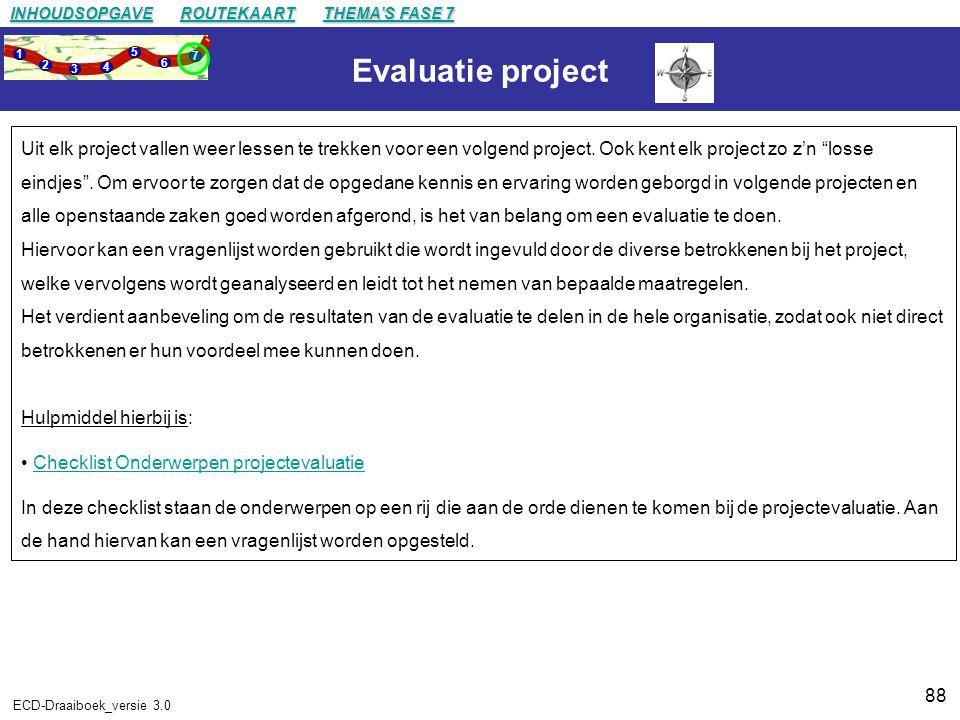 88 ECD-Draaiboek_versie 3.0 Evaluatie project Uit elk project vallen weer lessen te trekken voor een volgend project.