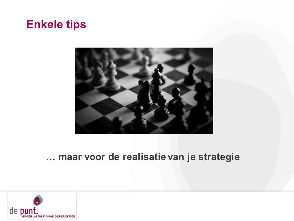 Enkele tips … maar voor de realisatie van je strategie