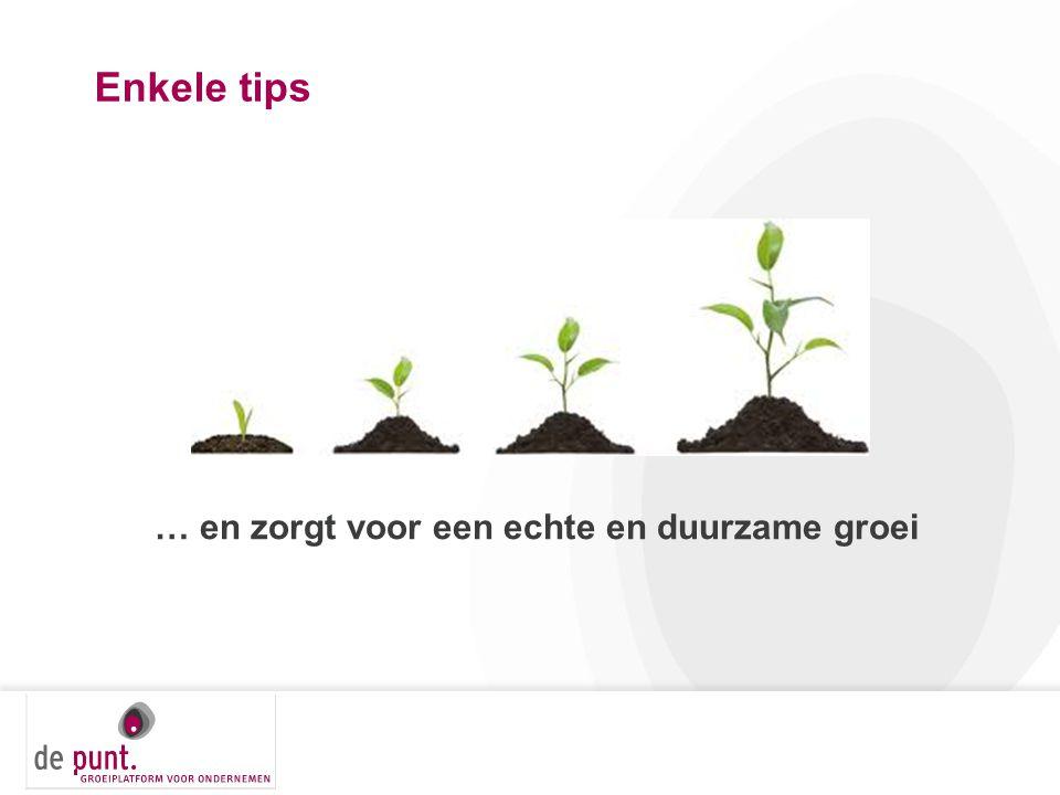Enkele tips … en zorgt voor een echte en duurzame groei