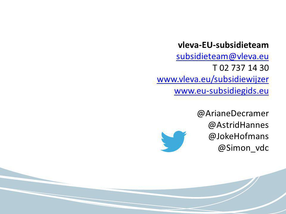 vleva-EU-subsidieteam subsidieteam@vleva.eu T 02 737 14 30 www.vleva.eu/subsidiewijzer www.eu-subsidiegids.eu @ArianeDecramer @AstridHannes @JokeHofmans @Simon_vdc subsidieteam@vleva.eu www.vleva.eu/subsidiewijzer www.eu-subsidiegids.eu