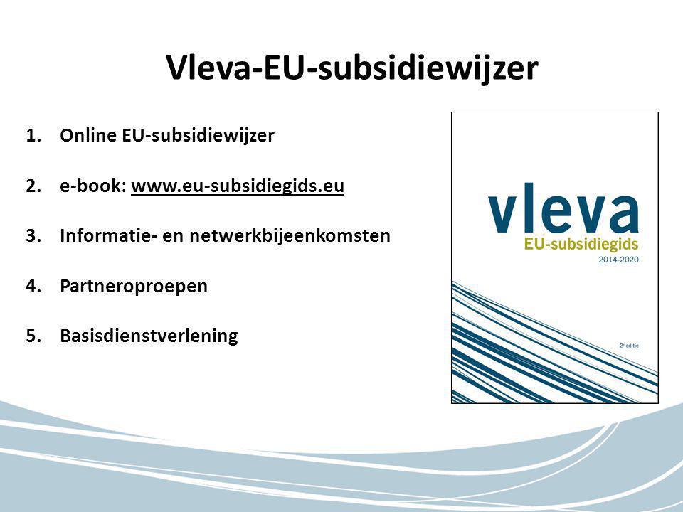 1.Online EU-subsidiewijzer 2.e-book: www.eu-subsidiegids.eu 3.Informatie- en netwerkbijeenkomsten 4.Partneroproepen 5.Basisdienstverlening Vleva-EU-su