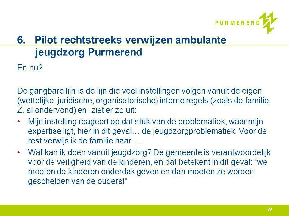 22 6. Pilot rechtstreeks verwijzen ambulante jeugdzorg Purmerend En nu? De gangbare lijn is de lijn die veel instellingen volgen vanuit de eigen (wett