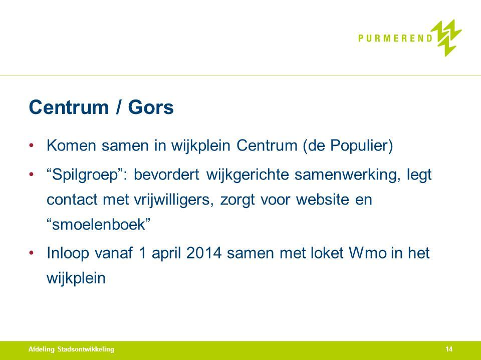 """Centrum / Gors Komen samen in wijkplein Centrum (de Populier) """"Spilgroep"""": bevordert wijkgerichte samenwerking, legt contact met vrijwilligers, zorgt"""