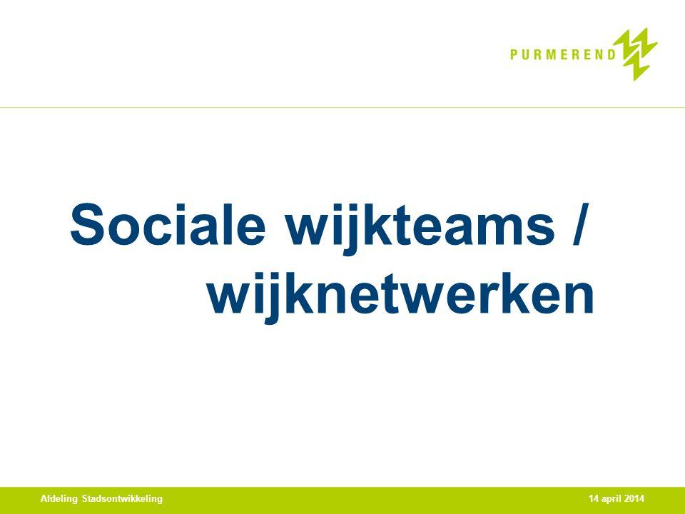 Sociale wijkteams / wijknetwerken Afdeling Stadsontwikkeling14 april 2014