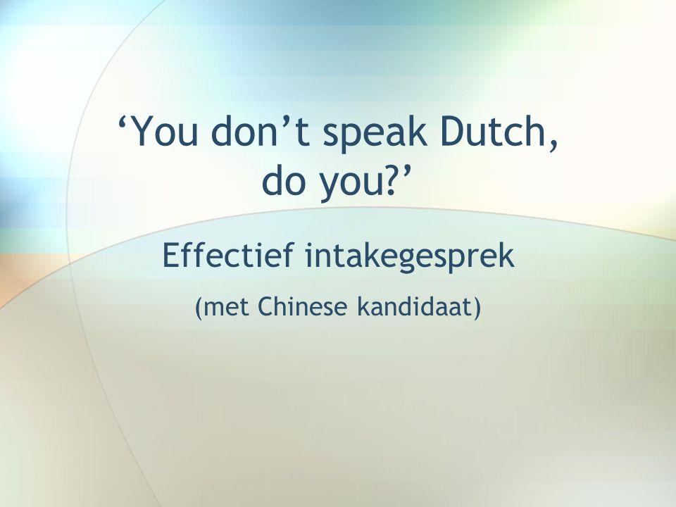'You don't speak Dutch, do you?' Effectief intakegesprek (met Chinese kandidaat)