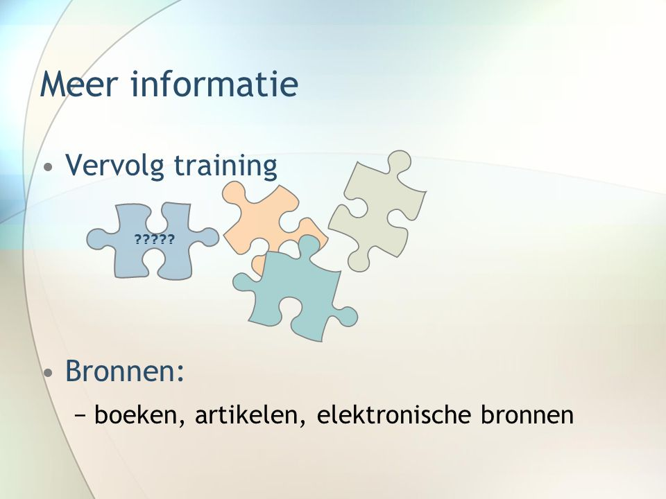 Meer informatie Vervolg training Bronnen: −boeken, artikelen, elektronische bronnen ?????