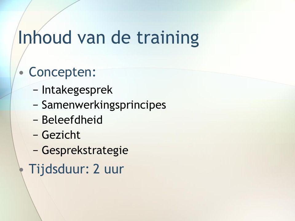 Inhoud van de training Concepten: −Intakegesprek −Samenwerkingsprincipes −Beleefdheid −Gezicht −Gesprekstrategie Tijdsduur: 2 uur