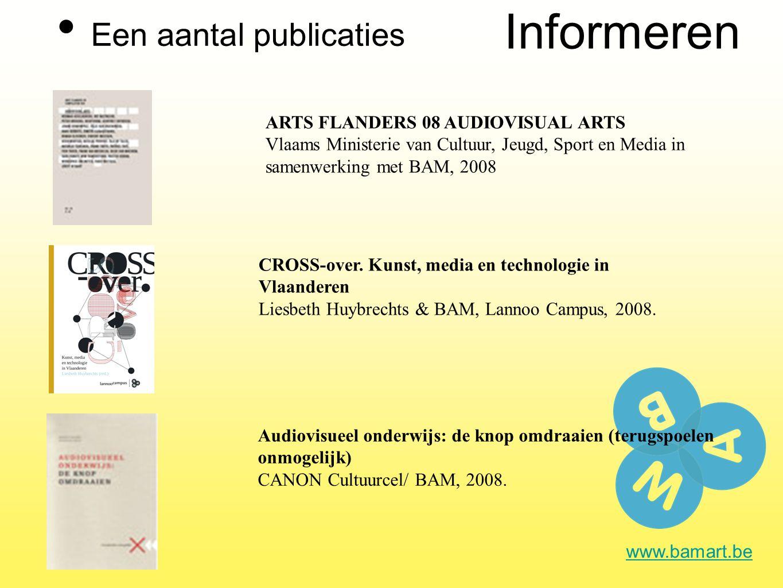 Informeren Een aantal publicaties www.bamart.be ARTS FLANDERS 08 AUDIOVISUAL ARTS Vlaams Ministerie van Cultuur, Jeugd, Sport en Media in samenwerking met BAM, 2008 CROSS-over.