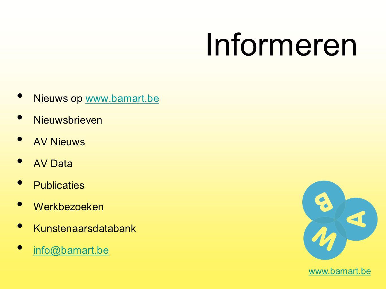 Informeren Nieuws op www.bamart.bewww.bamart.be Nieuwsbrieven AV Nieuws AV Data Publicaties Werkbezoeken Kunstenaarsdatabank info@bamart.be www.bamart.be