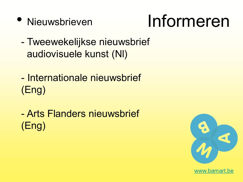 Informeren Nieuwsbrieven www.bamart.be - Tweewekelijkse nieuwsbrief audiovisuele kunst (Nl) - Internationale nieuwsbrief (Eng) - Arts Flanders nieuwsbrief (Eng)