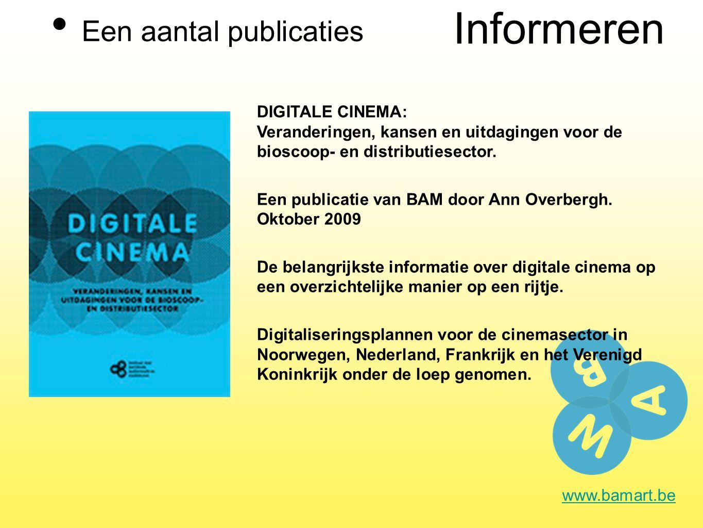 Informeren Een aantal publicaties www.bamart.be DIGITALE CINEMA: Veranderingen, kansen en uitdagingen voor de bioscoop- en distributiesector.